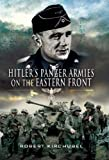 img - for Hitler's Panzer Armies on the Eastern Front by Kirchubel, Robert (2009) Hardcover book / textbook / text book
