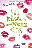 Wen küss ich und wenn ja, wie viele?: Lilias Tagebuch