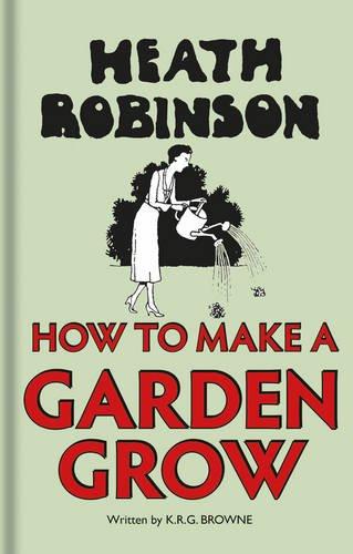 heath-robinson-how-to-make-a-garden-grow