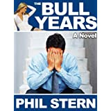 The Bull Years (A Novel) ~ Phil Stern