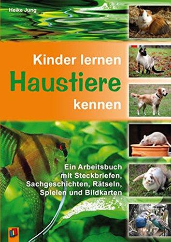kinder-lernen-haustiere-kennen-ein-arbeitsbuch-mit-steckbriefen-sachgeschichten-ratseln-spielen-und-