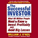 The Successful Investor: What 80 Million People Need to Know to Invest Profitably and Avoid Big Losses (       UNABRIDGED) by William J. O'Neil Narrated by Alan Sklar