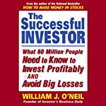 The Successful Investor: What 80 Million People Need to Know to Invest Profitably and Avoid Big Losses | William J. O'Neil