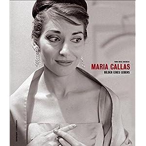 Maria Callas - Bilder eines Lebens
