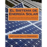 El Sistema de Energía Solar: Una completa guía práctica para el diseño de un sistema de energía solar para Smart Dummies (Spanish Edition)