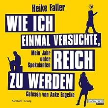 Wie ich einmal versuchte, reich zu werden Hörbuch von Heike Faller Gesprochen von: Anke Engelke