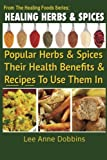 img - for Healing Herbs and Spices: The Most Popular Herbs And Spices, Their Culinary and Medicinal Uses and Recipes to Use Them In (Healing Foods) book / textbook / text book