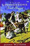David Livingstone: Trail Blazer (085111170X) by Waters, John