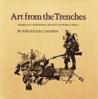 Art from the Trenches: America's Uniformed Artists in World War I (Williams-Ford Texas A&M University Military History Series)