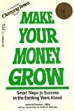 img - for Make Your Money Grow: Smart Steps to Sucess in the Exciting Years Ahead, Revised & Expanded Edition (A Kiplinger Changing Times Book) book / textbook / text book