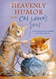 Heavenly Humor for the Cat Lovers Soul: 75 Fur-Filled Inspirational Readings
