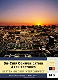 On-Chip Communication Architectures: System on Chip Interconnect (Systems on Silicon)