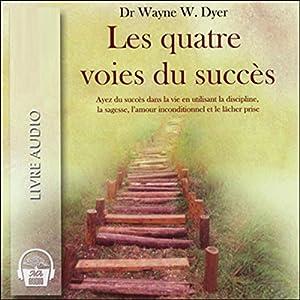 Les quatre voies du succès - Ayez du succès dans la vie en utilisant la discipline, la sagesse, l'amour inconditionnel et le lâcher prise Audiobook