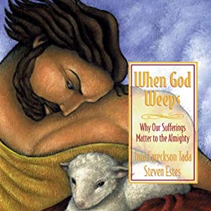 When God Weeps: Why Our Sufferings Matter to the Almighty | [Joni Eareckson Tada, Steven Estes]