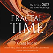 Fractal Time: The Secret of 2012 and a New World Age | [Gregg Braden]