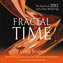 Fractal Time: The Secret of 2012 and a New World Age Audiobook by Gregg Braden Narrated by Gregg Braden