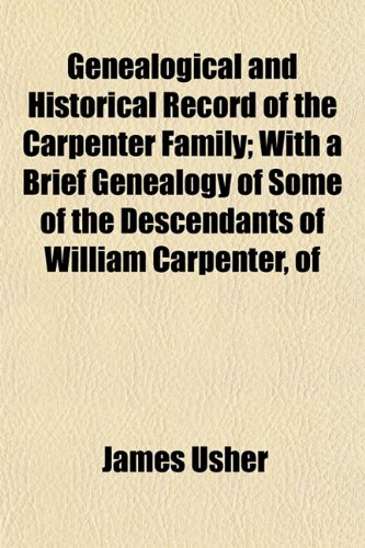 Genealogical and Historical Record of the Carpenter Family; With a Brief Genealogy of Some of the Descendants of William Carpenter, of