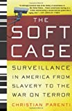 The Soft Cage: Srveillance in America From Slavery to the War on Terror (0465054854) by Parenti, Christian