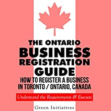 The Ontario Business Registration Guide: How to Register a Business in Toronto / Ontario, Canada (       UNABRIDGED) by Benjamin Lashar Narrated by John M. Lesser