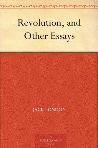 Jack London - Revolution, and Other Essays