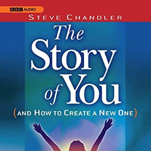 The Story of You (and How to Create a New One) | [Steve Chandler]