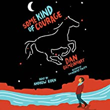 Some Kind of Courage Audiobook by Dan Gemeinhart Narrated by Andrew Eiden