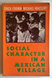 Social character in a Mexican village;: A sociopsychoanalytic study (0138156700) by Fromm, Erich