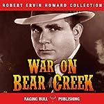 War on Bear Creek (Annotated): Robert Ervin Howard Collection, Book 12   Robert Ervin Howard, Raging Bull Publishing