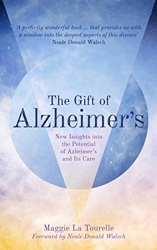 the-gift-of-alzheimers-new-insights-into-the-potential-of-alzheimers-and-its-care