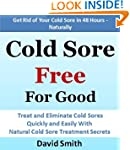 Cold Sore Free For Good: Treat and El...