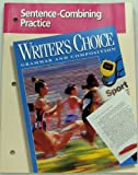 Sentence-Combining Practice (Writer's Choice Grammar and Composition) (0026355868) by Glencoe