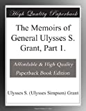 img - for The Memoirs of General Ulysses S. Grant, Part 1. book / textbook / text book