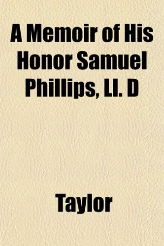 A Memoir of His Honor Samuel Phillips, Ll. D