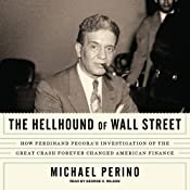 The Hellhound of Wall Street: How Ferdinand Pecora's Investigation of the Great Crash Forever Changed American Finance | [Michael Perino]