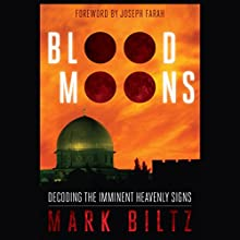 Blood Moons: Decoding the Imminent Heavenly Signs (       UNABRIDGED) by Mark Biltz Narrated by Bradley Hayes
