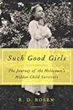 img - for Such Good Girls: The Journey of the Holocaust's Hidden Child Survivors book / textbook / text book