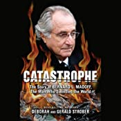 Catastrophe: The Story of Bernard L. Madoff, the Man Who Swindled the World | [Deborah Strober, Gerald Strober]