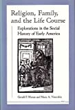 img - for Religion, Family, and the Life Course: Explorations in the Social History of Early America book / textbook / text book
