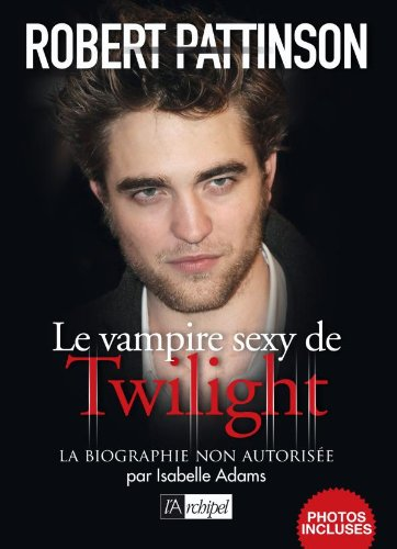 Robert Pattison, le vampire sexy de Twilight  Adams, Isabelle, grand format