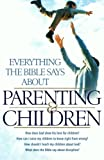 Aaron Sharp Everything the Bible Says About Parenting and Children: How Does God Show His Love For Children? How Can I Raise My Children To Know Right From . . . The Bible Say About Discipline? (Religion)