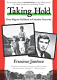 img - for Taking Hold: From Migrant Childhood to Columbia University book / textbook / text book
