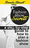 Fashion Show Secrets : A Step by step guide to how to plan a fashion show