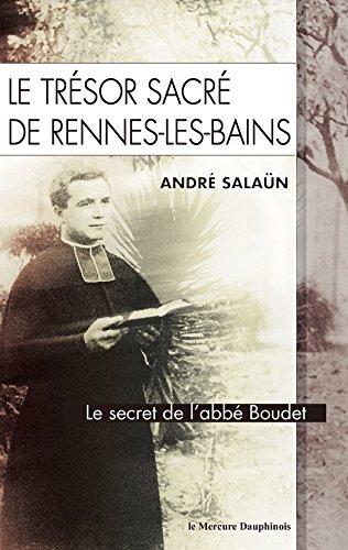 Le trésor sacré de Rennes-Les-Bains: Le secret de l'abbé Boudet
