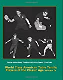 World Class American Table Tennis Players of the Classic Age Volume IV: Bernie Bukiet, bobby Gusikoff, Erwin Klein, Leah & Tybie Thall (Players of the Classic Age 1931-1966) (Volume 4)