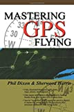 img - for Mastering GPS Flying book / textbook / text book