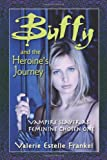 Buffy and the Heroine's Journey: Vampire Slayer as Feminine Chosen One
