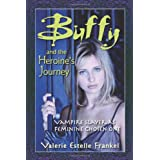 Buffy and the Heroine's Journey: Vampire Slayer as Feminine Chosen One ~ Valerie Estelle Frankel