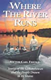 img - for Where the River Runs: Stories of the Saskatchewan and the People Drawn to Its Shores book / textbook / text book