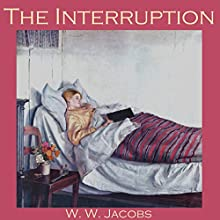 The Interruption (       UNABRIDGED) by W. W. Jacobs Narrated by Cathy Dobson