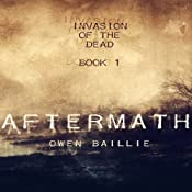 Aftermath: Invasion of the Dead, Book 1 | [Owen Lucas Baillie]